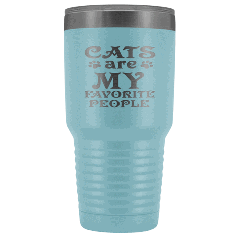 Cats Are My Favorite People 30oz Double Walled Stainless Steel Tumbler